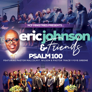 Eric Johnson - Psalm 100 (feat. Pastor Malcolm F. Wilson & Pastor Tracey Foye-Green)