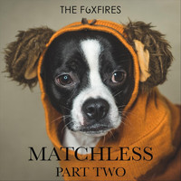 The Foxfires - Matchless, Part Two