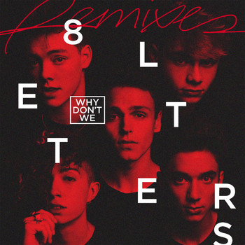 Why Don't We - 8 Letters (Remixes)