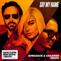 David Guetta - Say My Name (feat. Bebe Rexha & J Balvin) (Afrojack & Chasner Remix)