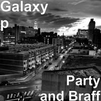 Galaxy P - Party and Braff (Explicit)