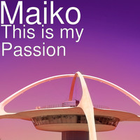 Maiko - This Is My Passion (Explicit)