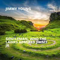 Jimmy Young - Gentleman, Who the Ladies Admired Jimmy Jr