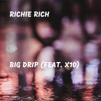 Richie Rich - Big Drip (feat. X10)