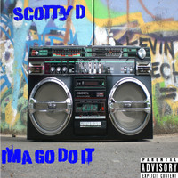 Scotty D - Ima Go Do It