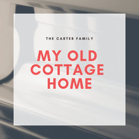 The Carter Family - My Old Cottage Home