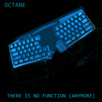 Octane - There is no Function (Anymore)