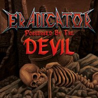 Eradicator - Possessed by the Devil