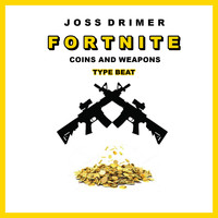 Joss Drimer - FORTNITE Coins and Weapons: Type Beat