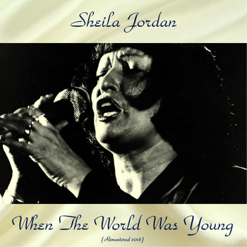Sheila Jordan - When The World Was Young (All Tracks Remastered)