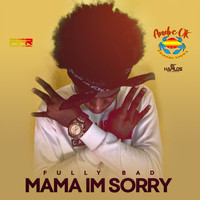 Fully Bad - Mama Im Sorry
