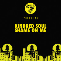 Kindred Soul - Shame On Me (Edits & Remixes)