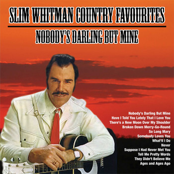 Slim Whitman - Nobody's Darling But Mine ; Slim Whitman Country Favourites