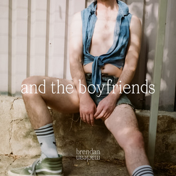 Brendan Maclean - And the Boyfriends (Explicit)