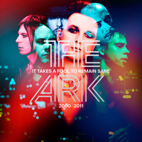 The Ark - It Takes A Fool To Remain Sane 2000 - 2011