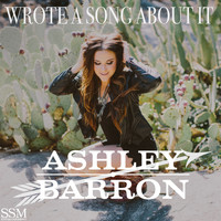 Ashley Barron - Wrote a Song About It