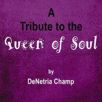 Denetria Champ - Tribute to the Queen of Soul