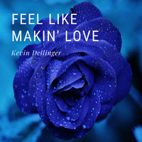 Kevin Dellinger - Feel Like Making Love