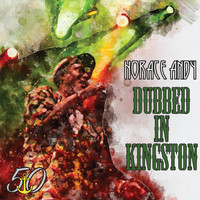 Horace Andy - Dubbed in Kingston (Bunny 'Striker' Lee 50th Anniversary Edition)