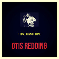 Otis Redding - These Arms of Mine