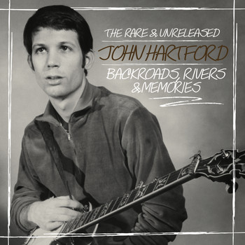 John Hartford - Backroads, Rivers & Memories: The Rare & Unreleased John Hartford