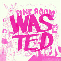 Pink Room - Wasted (Explicit)