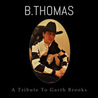B.Thomas - A Tribute to Garth Brooks