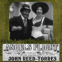 John Reed-Torres - Angels Flight: 21st Century Los Angeles Ragtime