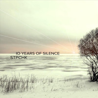 Stpchk - 10 Years of Silence (Explicit)