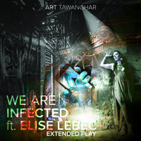 Art Tawanghar feat. Elise Lebec - We Are Infected (Extended Play)