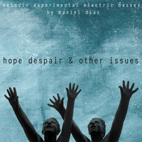 Daniel Diaz - Hope, Despair & Other Issues: Melodic Experimental Electric Basses
