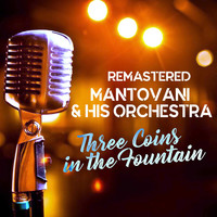 Mantovani And His Orchestra - Three Coins in the Fountain (Remastered)