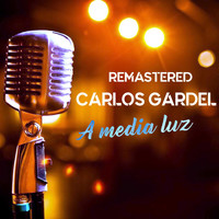 Carlos Gardel - A media luz (Remastered)