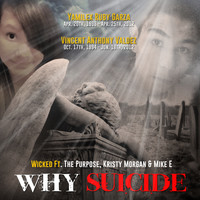Wicked - Why Suicide (feat. The Purpose, Kristy Morgan & Mike E)