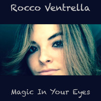 Rocco Ventrella - Magic in Your Eyes