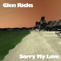 Glen Ricks - Sorry My Love