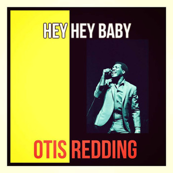 Otis Redding - Hey Hey Baby