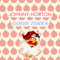 Johnny Horton - Good Times