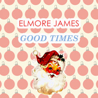 Elmore James - Good Times
