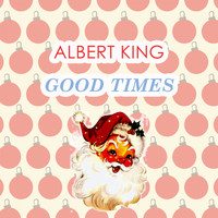 Albert King - Good Times