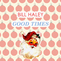 Bill Haley - Good Times