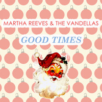 Martha Reeves & The Vandellas - Good Times