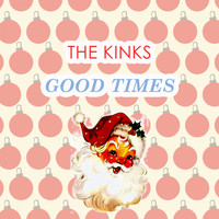 The Kinks - Good Times