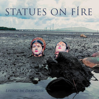 Statues On Fire - Living In Darkness