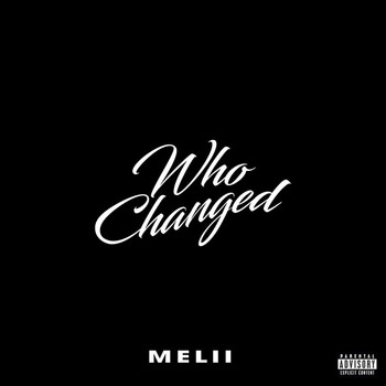Melii - Who Changed (Explicit)