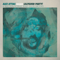 Alex Attias - Alex Attias Presents Lillygood Party