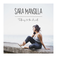 Sara Mansilla - Talking to the Wall