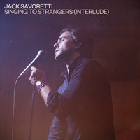 JACK SAVORETTI - Singing to Strangers (Interlude)