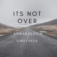 Arman Bercin and Simay Akca - It's Not Over