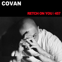 Covan - RETCH ON YOU / 457 (Explicit)